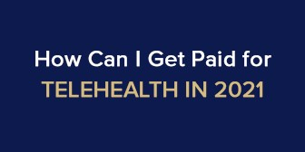 How Can I Get Paid for Telehealth in 2021?