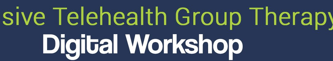 Intensive Telehealth Group Therapy Digital Workshop